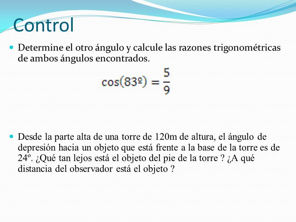 Control Determine el otro ángulo y calcule las razones trigonométricas de ambos ángulos encontrados.