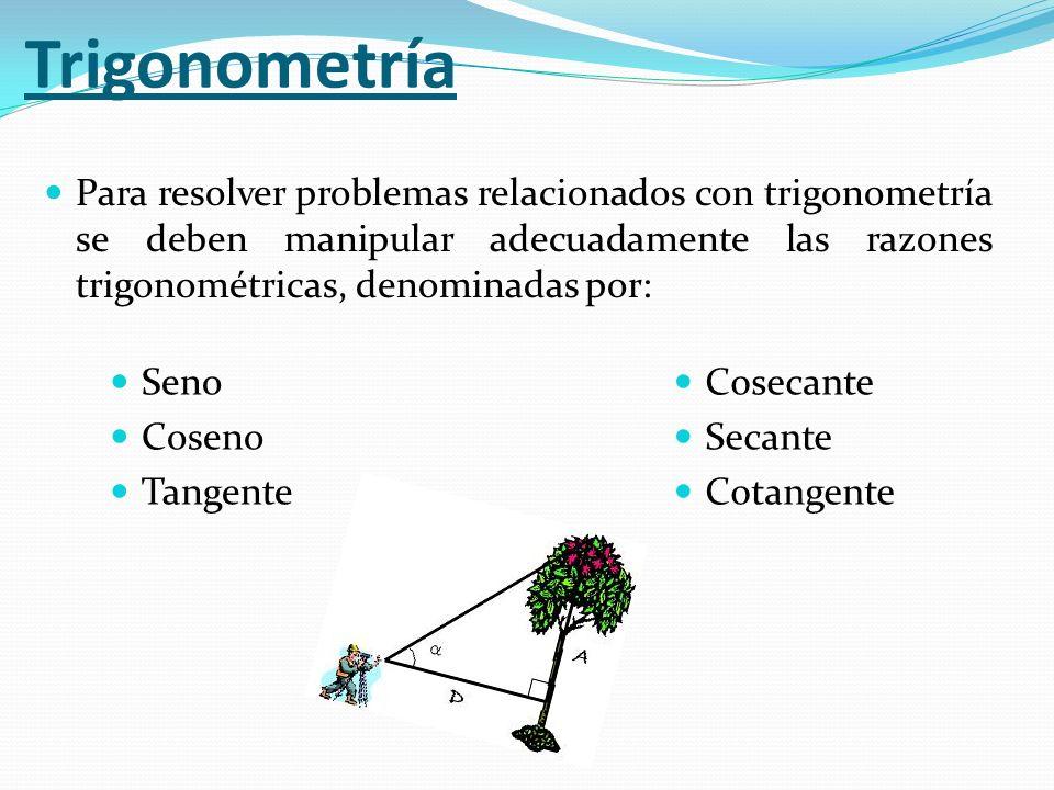 Trigonometría Para resolver problemas relacionados con trigonometría se deben manipular adecuadamente las razones trigonométricas, denominadas por: