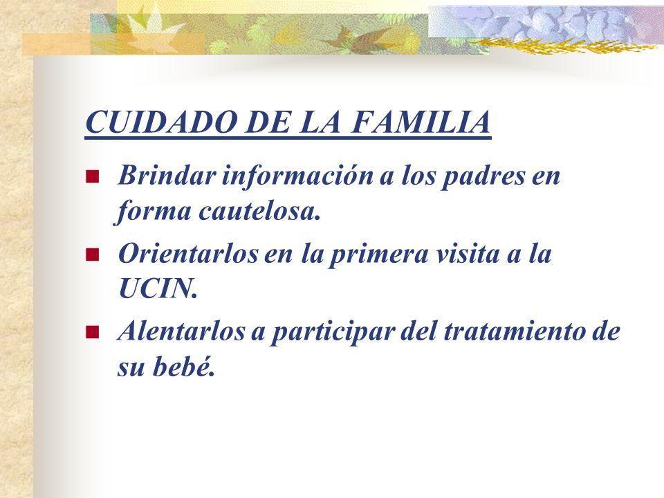 CUIDADO DE LA FAMILIA Brindar información a los padres en forma cautelosa. Orientarlos en la primera visita a la UCIN.
