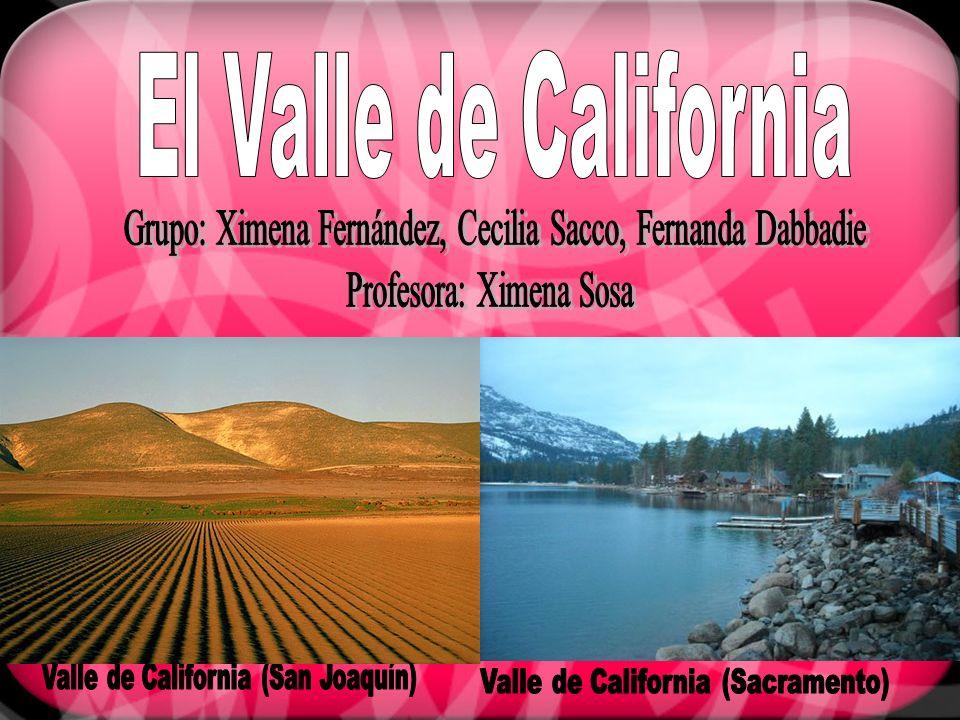 El Valle de California Grupo: Ximena Fernández, Cecilia Sacco, Fernanda Dabbadie. Profesora: Ximena Sosa.