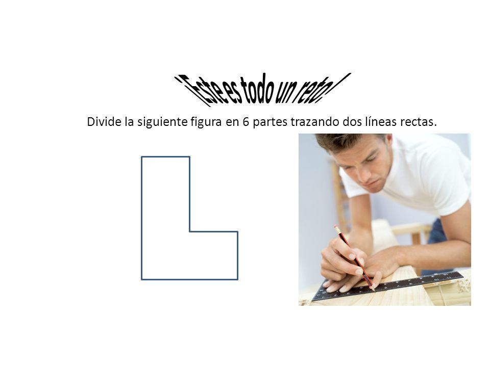 Divide la siguiente figura en 6 partes trazando dos líneas rectas.
