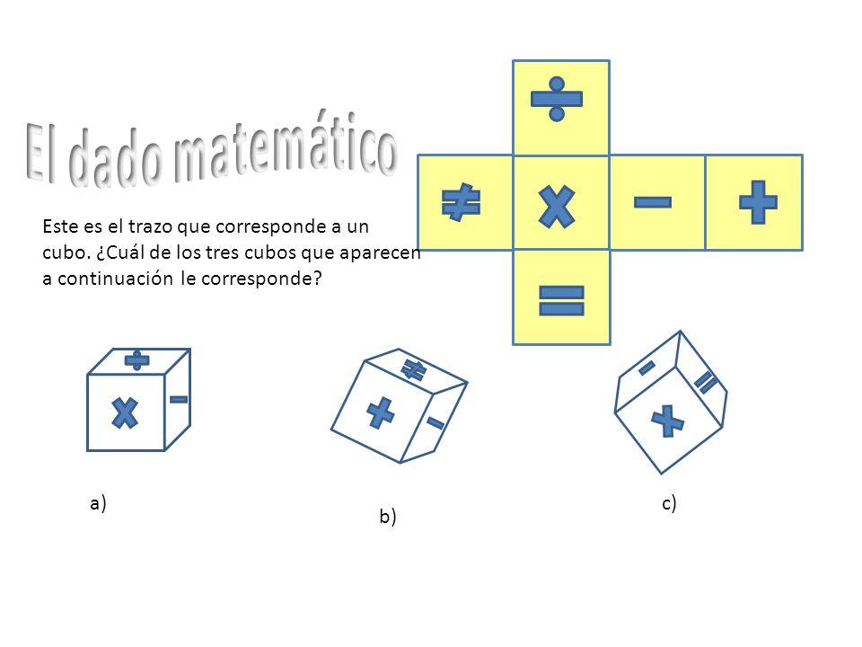 El dado matemático Este es el trazo que corresponde a un cubo. ¿Cuál de los tres cubos que aparecen a continuación le corresponde