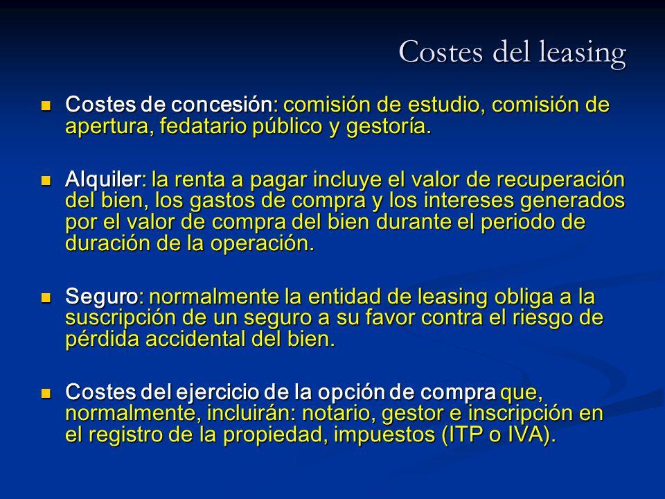 Costes del leasing Costes de concesión: comisión de estudio, comisión de apertura, fedatario público y gestoría.