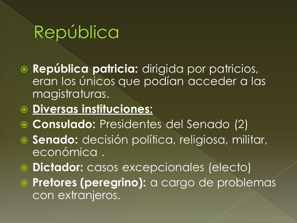 República República patricia: dirigida por patricios, eran los únicos que podían acceder a las magistraturas.