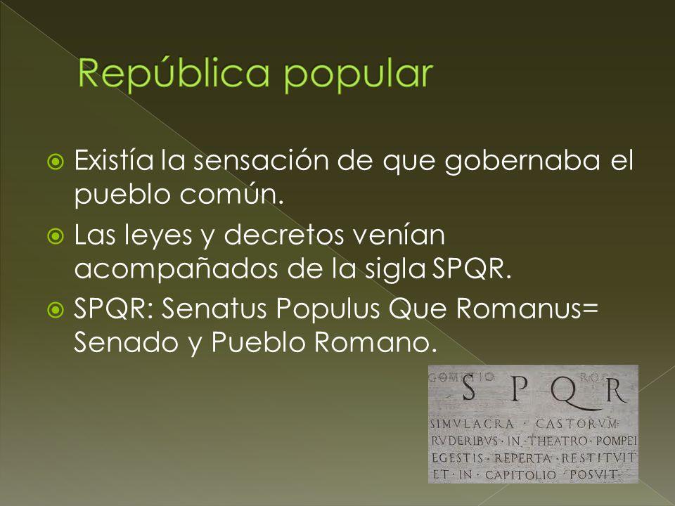 República popular Existía la sensación de que gobernaba el pueblo común. Las leyes y decretos venían acompañados de la sigla SPQR.