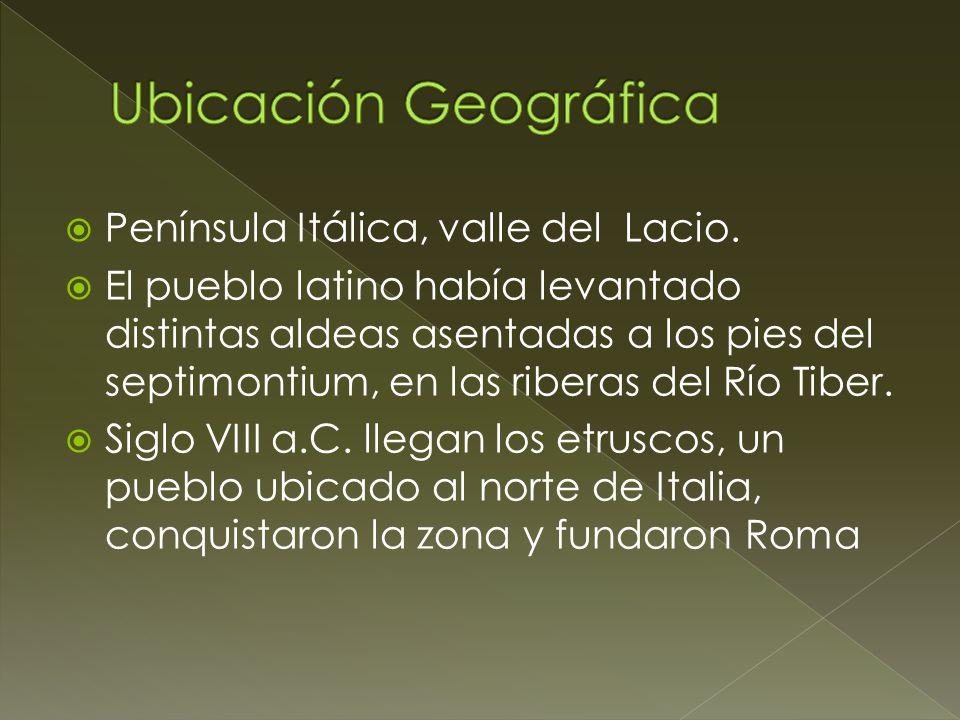 Ubicación Geográfica Península Itálica, valle del Lacio.