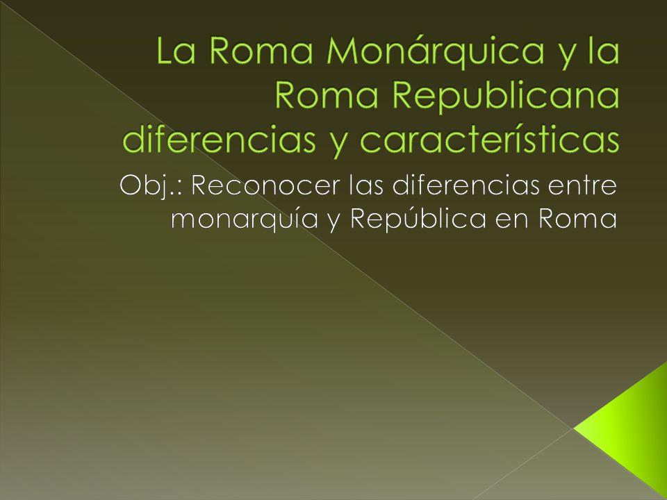 La Roma Monárquica y la Roma Republicana diferencias y características