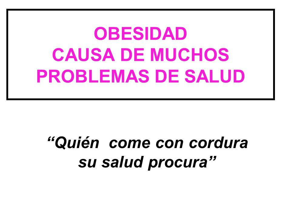OBESIDAD CAUSA DE MUCHOS PROBLEMAS DE SALUD