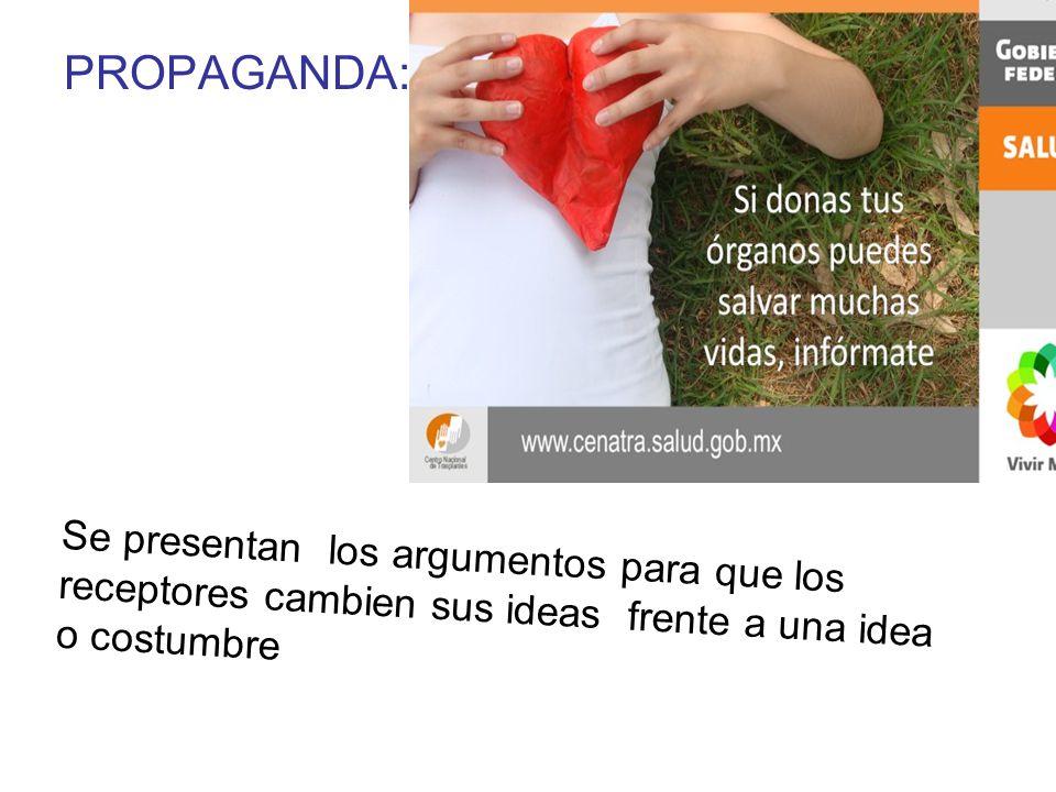 PROPAGANDA: Se presentan los argumentos para que los receptores cambien sus ideas frente a una idea.