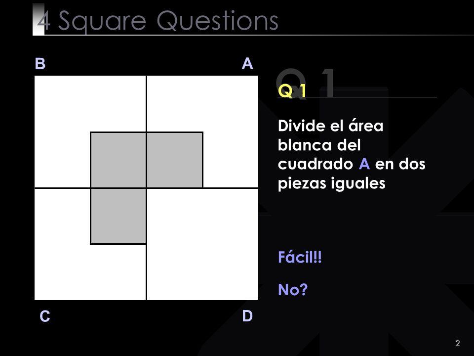 4 Square Questions B. A. Q 1. Q 1. Divide el área blanca del cuadrado A en dos piezas iguales. Fácil!!
