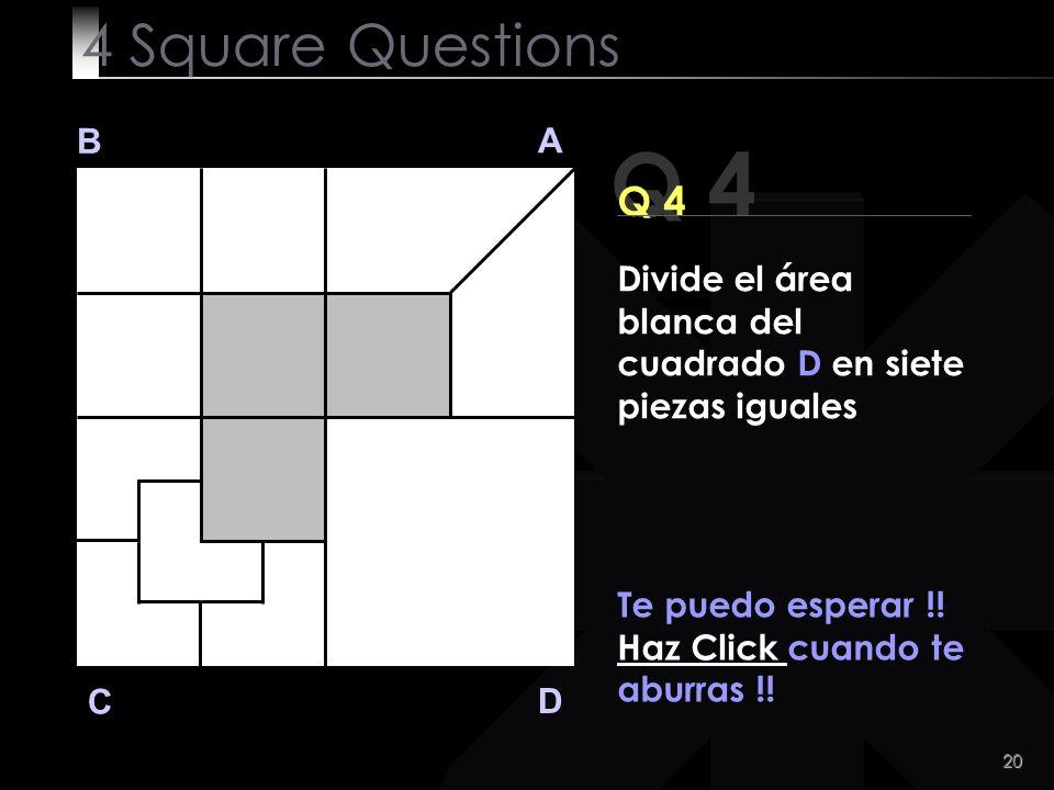 4 Square Questions B. A. Q 4. Q 4. Divide el área blanca del cuadrado D en siete piezas iguales.
