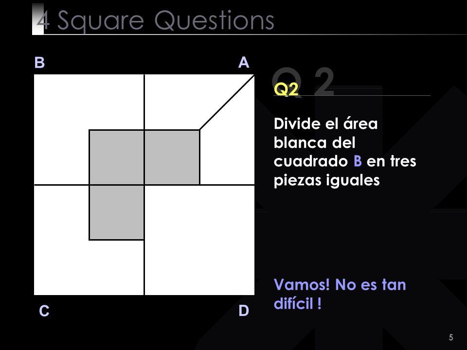 4 Square Questions B. A. Q 2. Q2. Divide el área blanca del cuadrado B en tres piezas iguales. Vamos! No es tan difícil !
