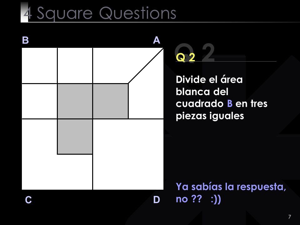 4 Square Questions B. A. Q 2. Q 2. Divide el área blanca del cuadrado B en tres piezas iguales.