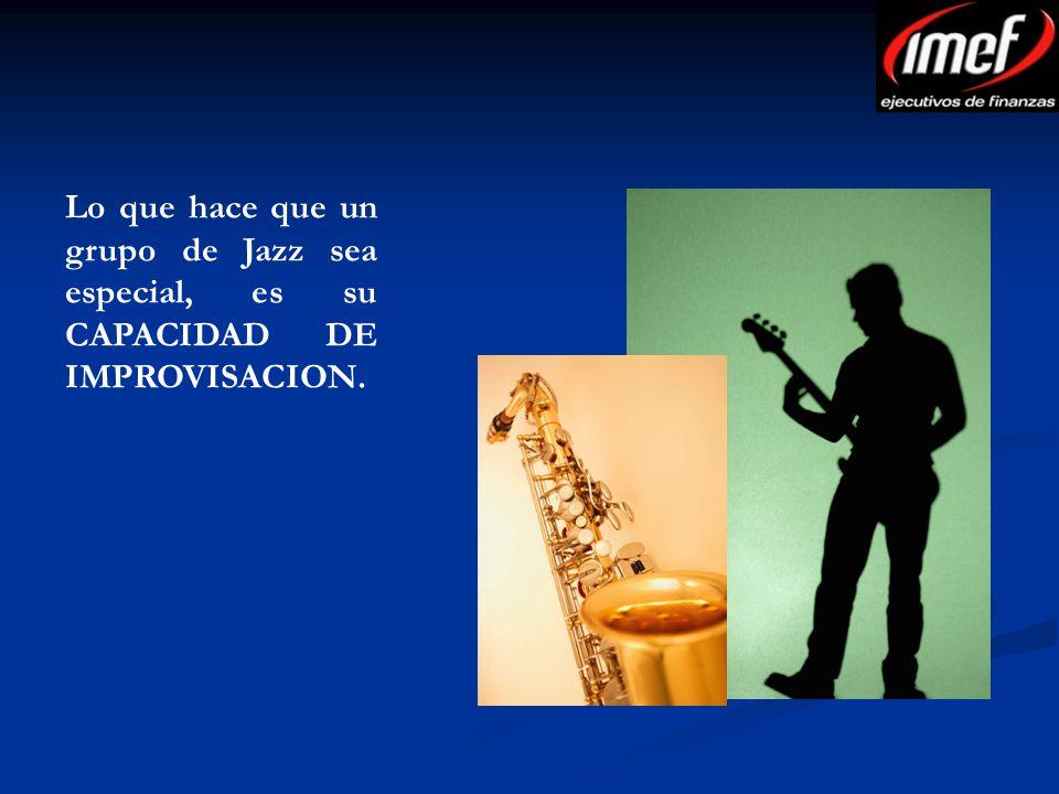 Lo que hace que un grupo de Jazz sea especial, es su CAPACIDAD DE IMPROVISACION.