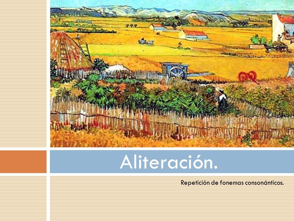 Aliteración. Repetición de fonemas consonánticos.