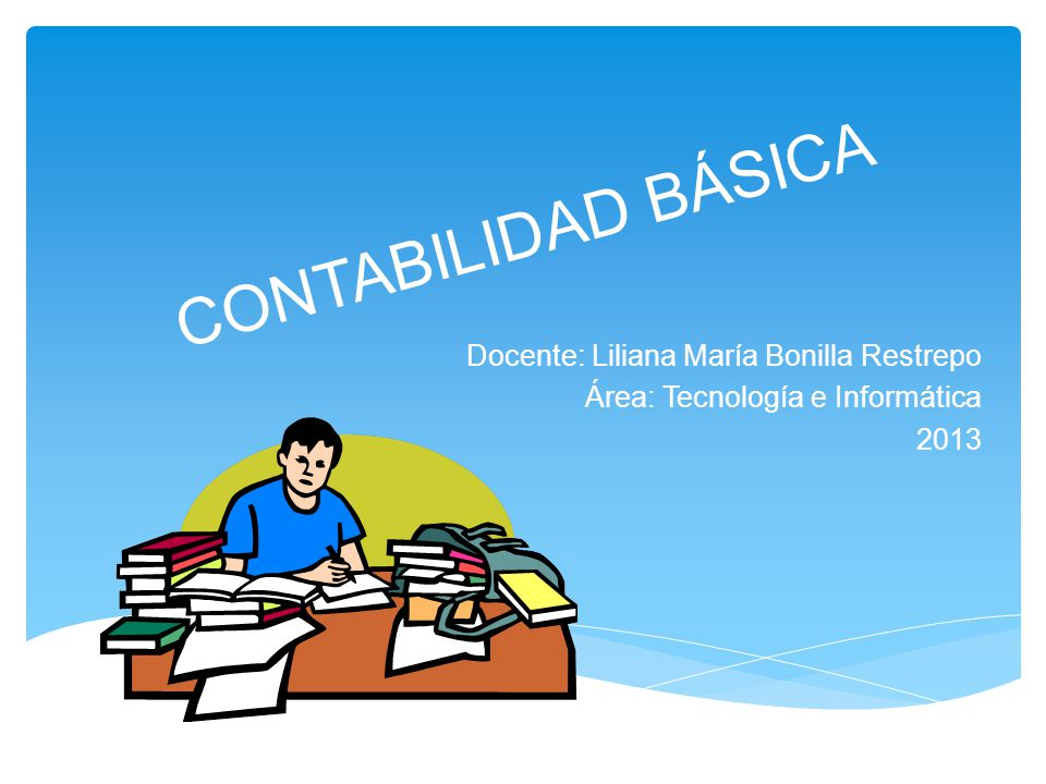 CONTABILIDAD BÁSICA Docente: Liliana María Bonilla Restrepo