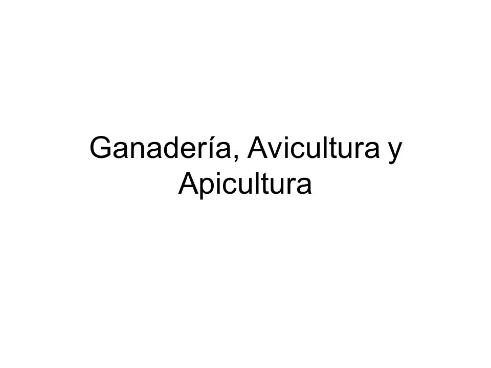 Ganadería, Avicultura y Apicultura