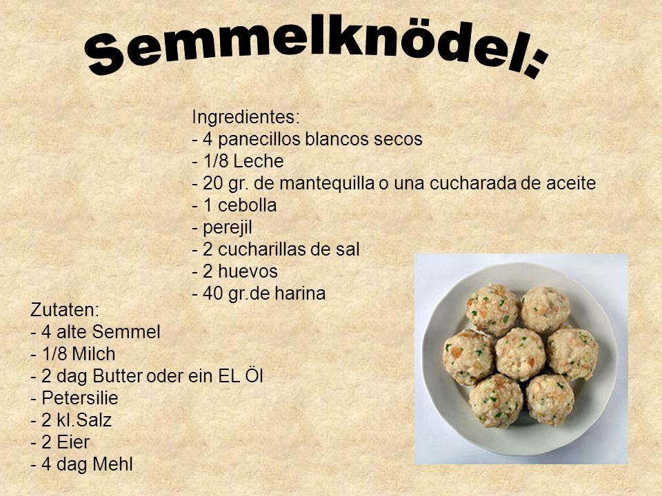 Semmelknödel: Ingredientes: - 4 panecillos blancos secos - 1/8 Leche