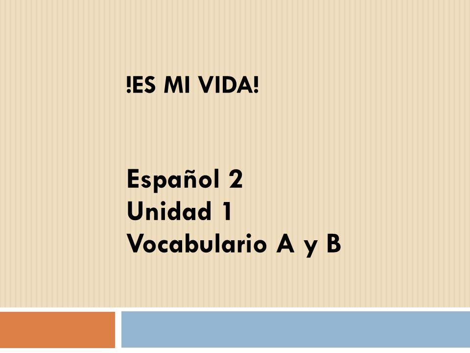 Español 2 Unidad 1 Vocabulario A y B