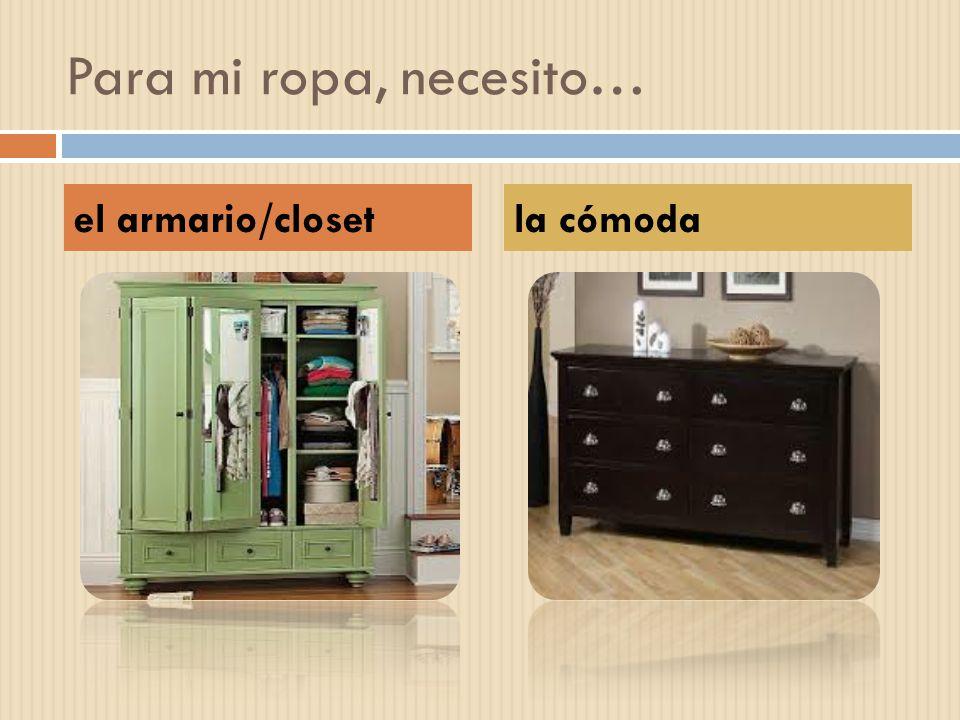 Para mi ropa, necesito… el armario/closet la cómoda