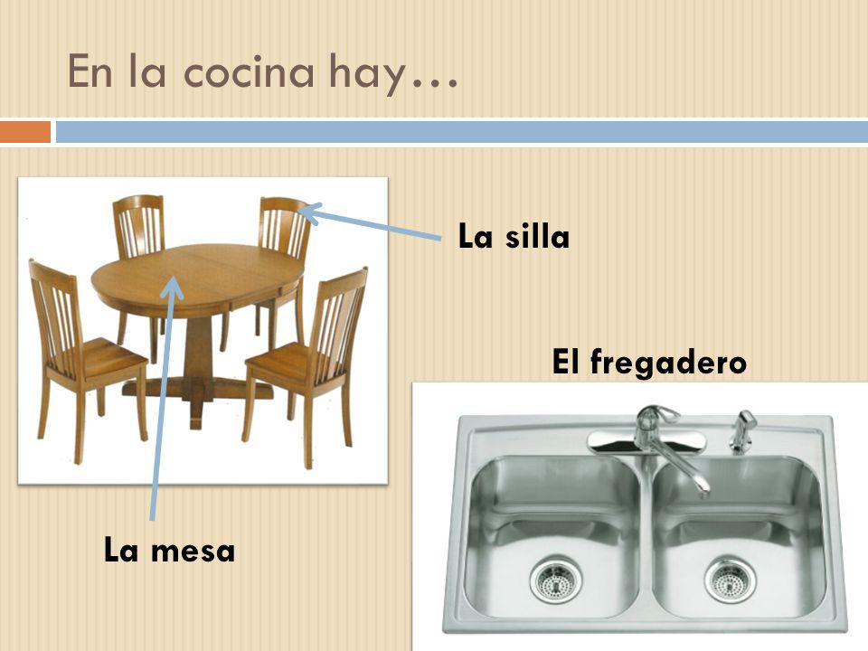 En la cocina hay… La silla El fregadero La mesa