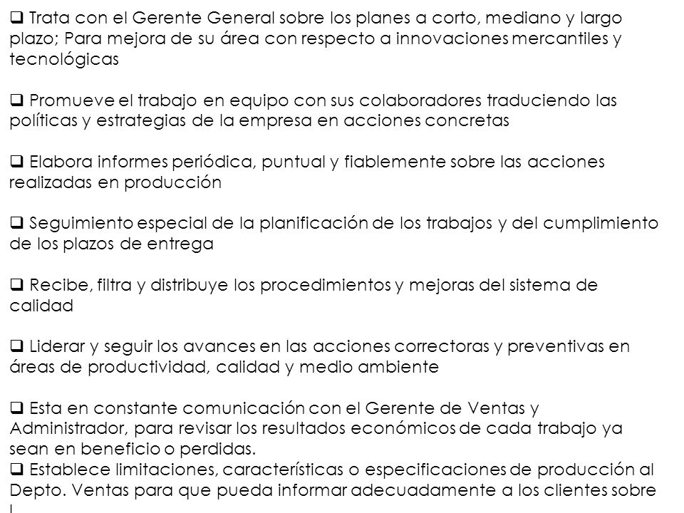 Trata con el Gerente General sobre los planes a corto, mediano y largo plazo; Para mejora de su área con respecto a innovaciones mercantiles y tecnológicas