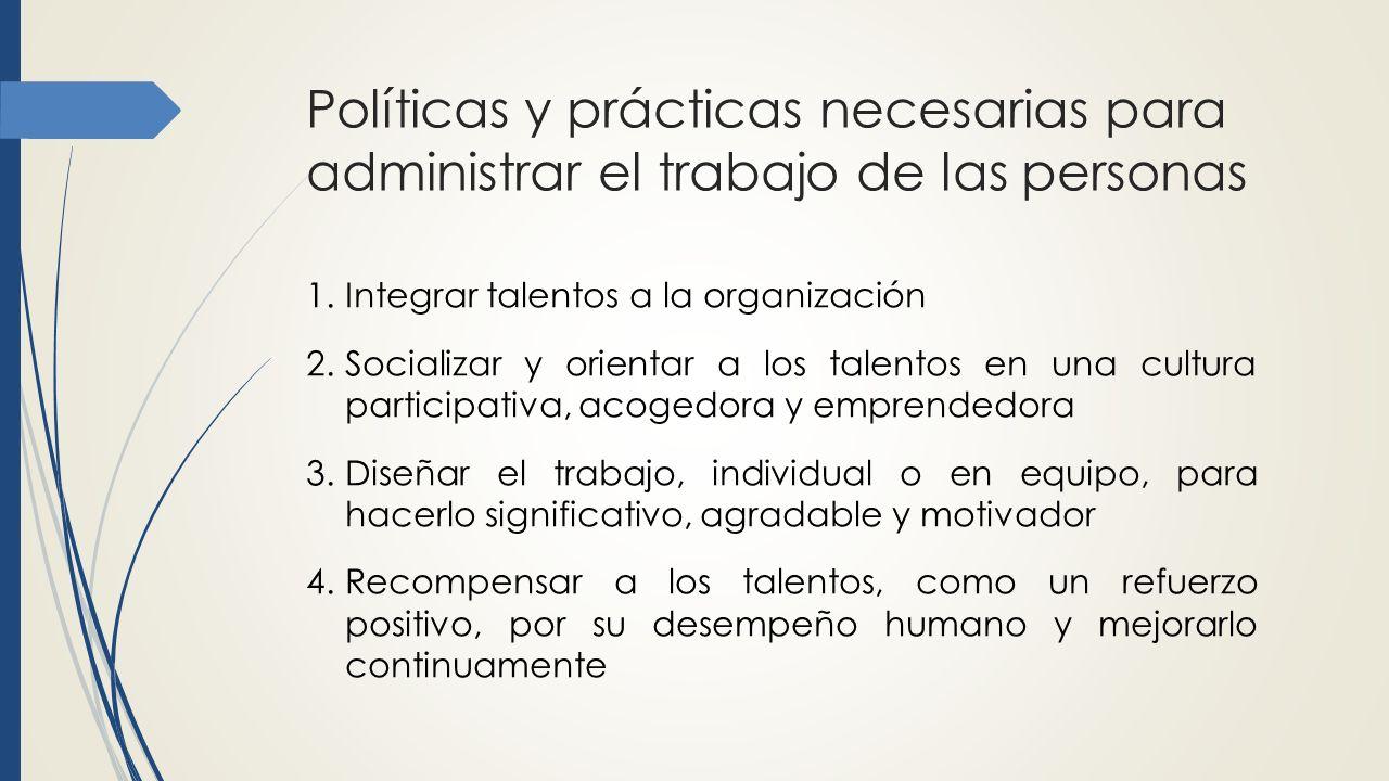 Políticas y prácticas necesarias para administrar el trabajo de las personas