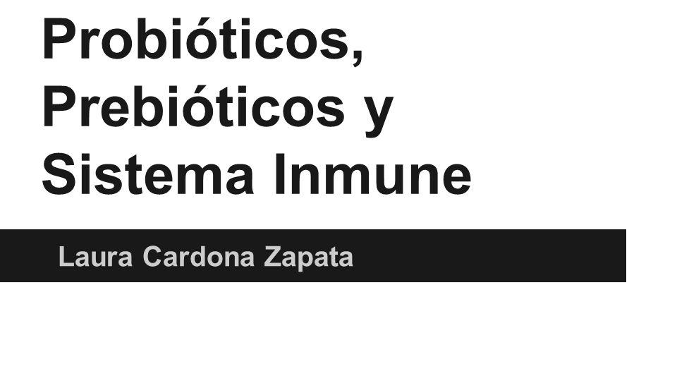 Probióticos, Prebióticos y Sistema Inmune