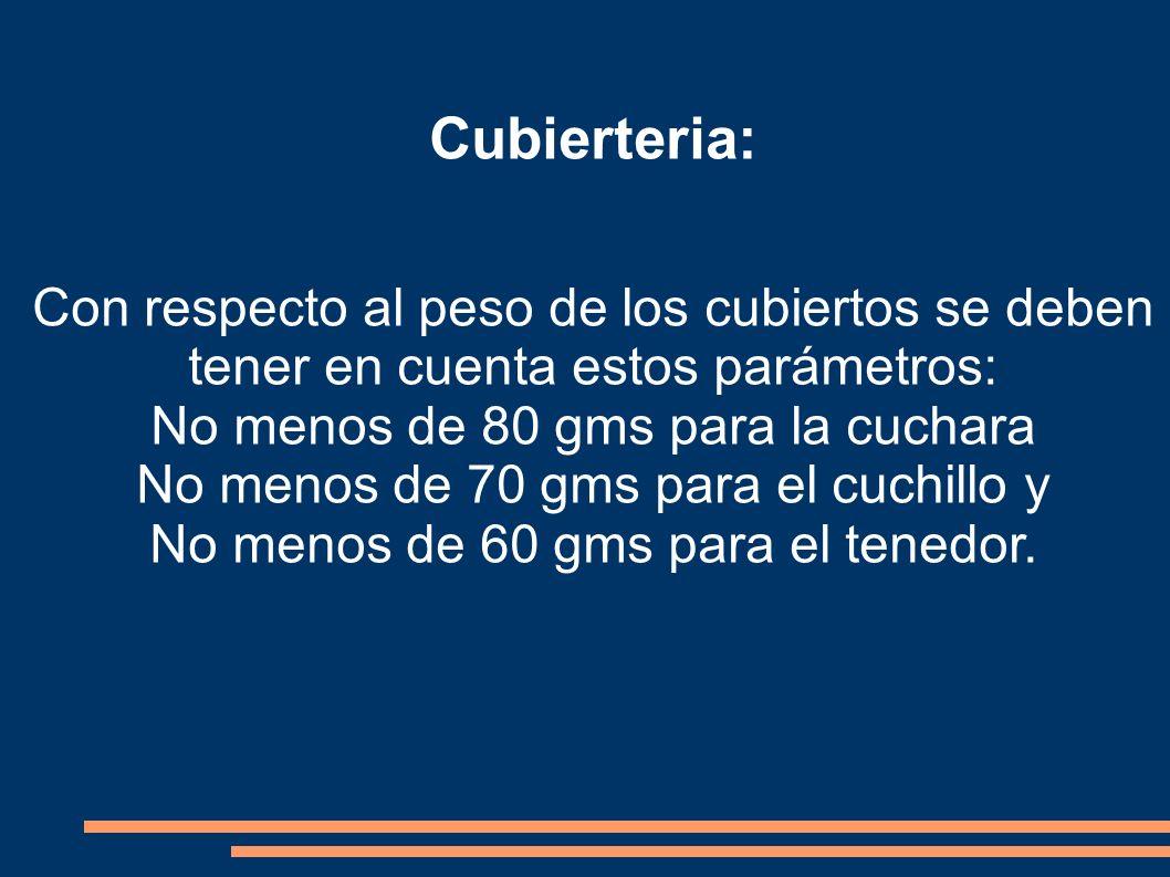 Cubierteria: Con respecto al peso de los cubiertos se deben tener en cuenta estos parámetros: No menos de 80 gms para la cuchara.