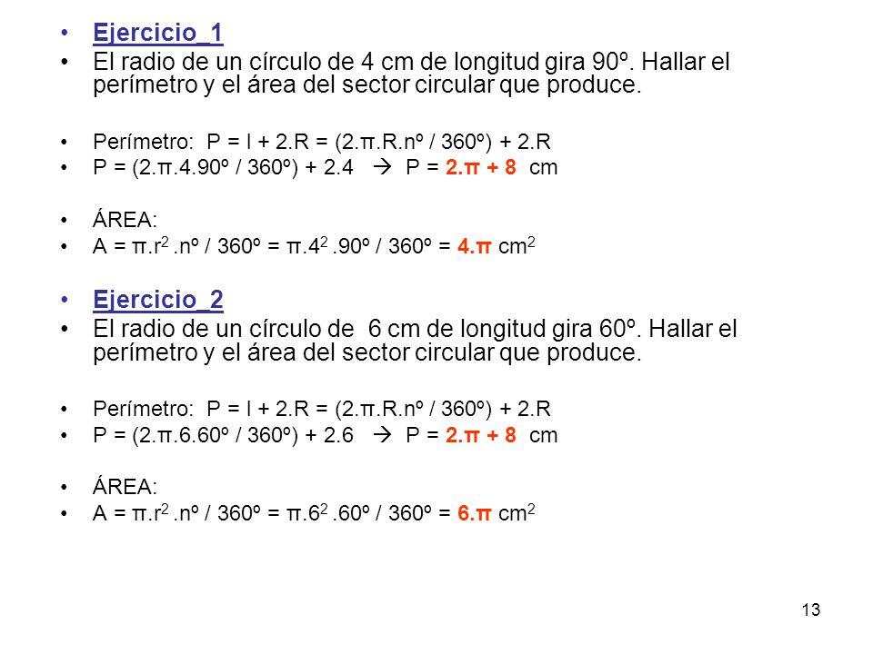 Ejercicio_1 El radio de un círculo de 4 cm de longitud gira 90º. Hallar el perímetro y el área del sector circular que produce.