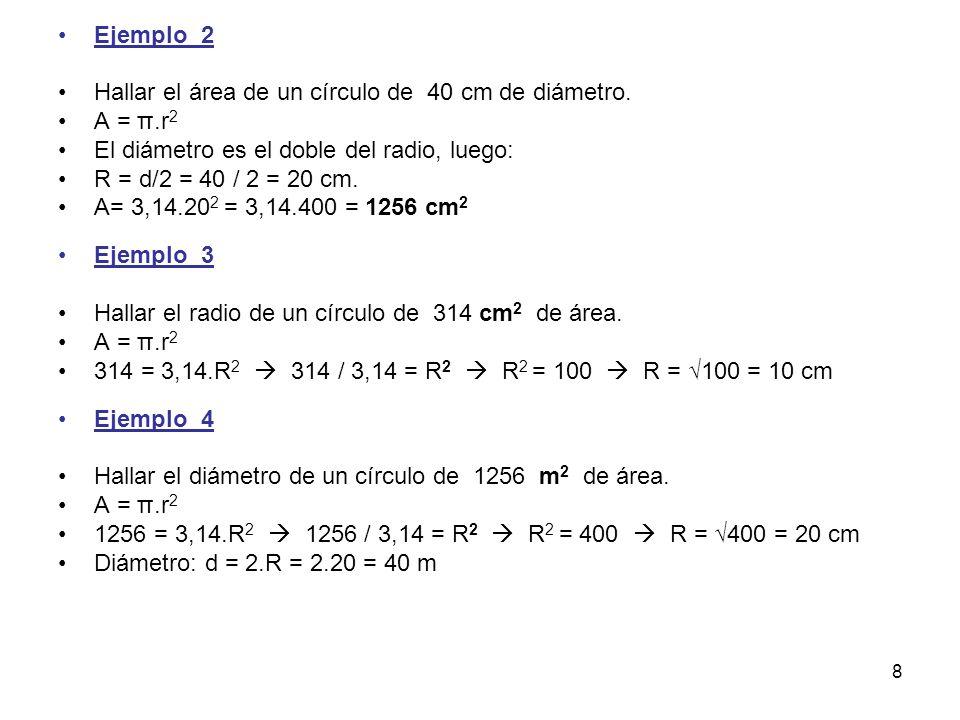 Ejemplo_2 Hallar el área de un círculo de 40 cm de diámetro. A = π.r2. El diámetro es el doble del radio, luego: