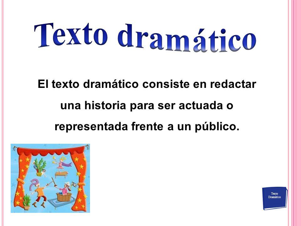 Texto dramático El texto dramático consiste en redactar una historia para ser actuada o representada frente a un público.