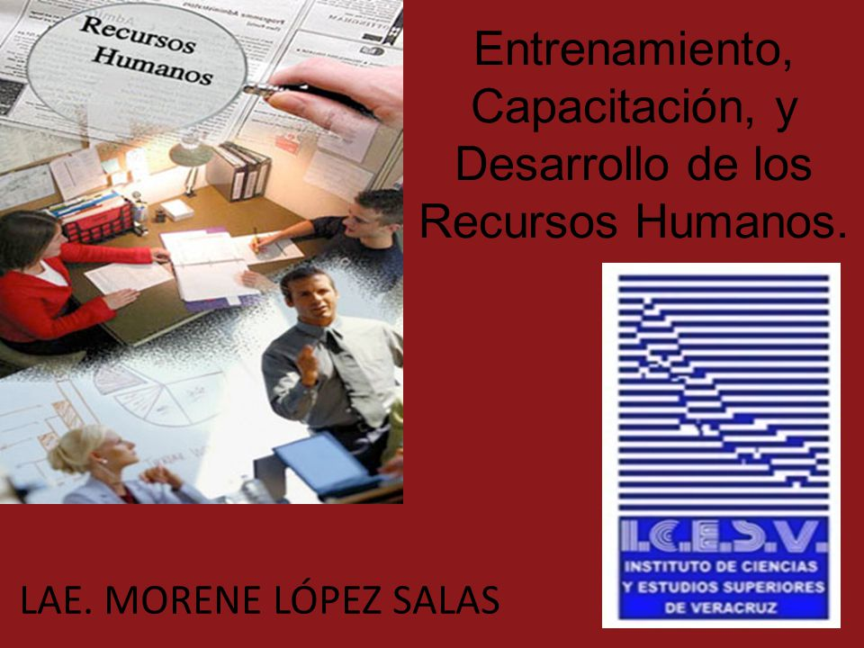 Entrenamiento, Capacitación, y Desarrollo de los Recursos Humanos.