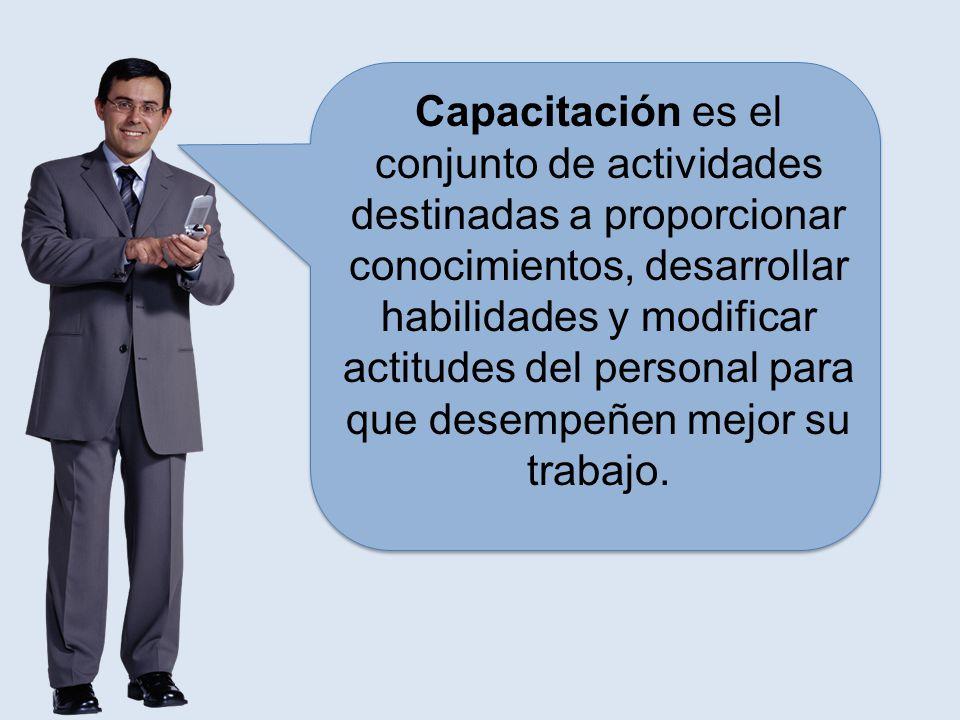 Capacitación es el conjunto de actividades destinadas a proporcionar conocimientos, desarrollar habilidades y modificar actitudes del personal para que desempeñen mejor su trabajo.