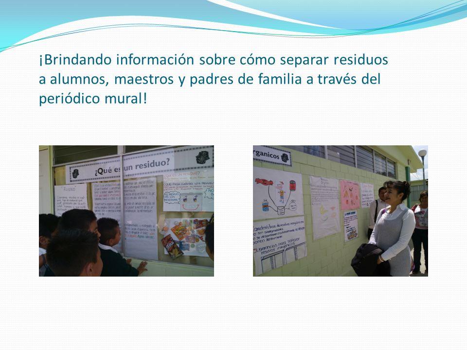 ¡Brindando información sobre cómo separar residuos a alumnos, maestros y padres de familia a través del periódico mural!