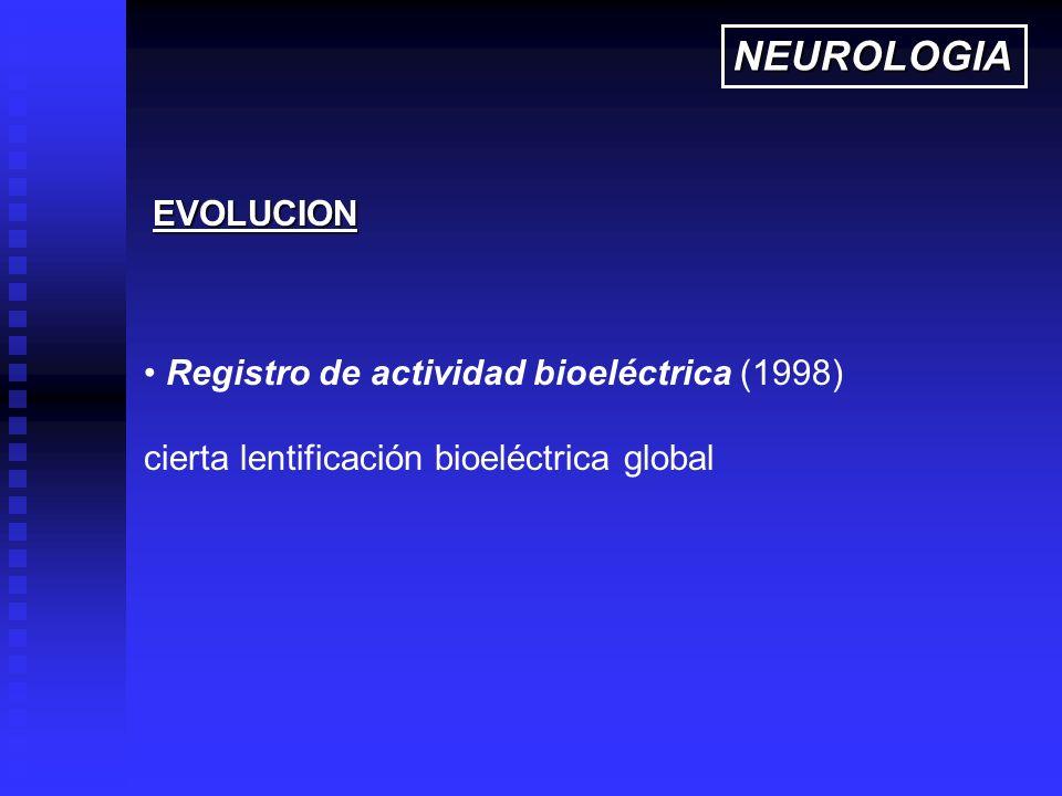 NEUROLOGIA EVOLUCION Registro de actividad bioeléctrica (1998)