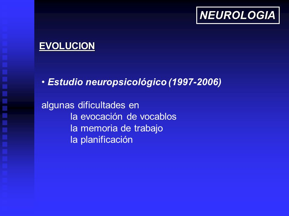 NEUROLOGIA EVOLUCION Estudio neuropsicológico (1997-2006)
