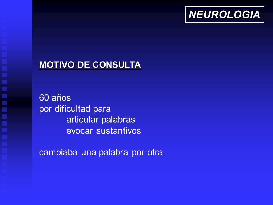 NEUROLOGIA MOTIVO DE CONSULTA 60 años por dificultad para