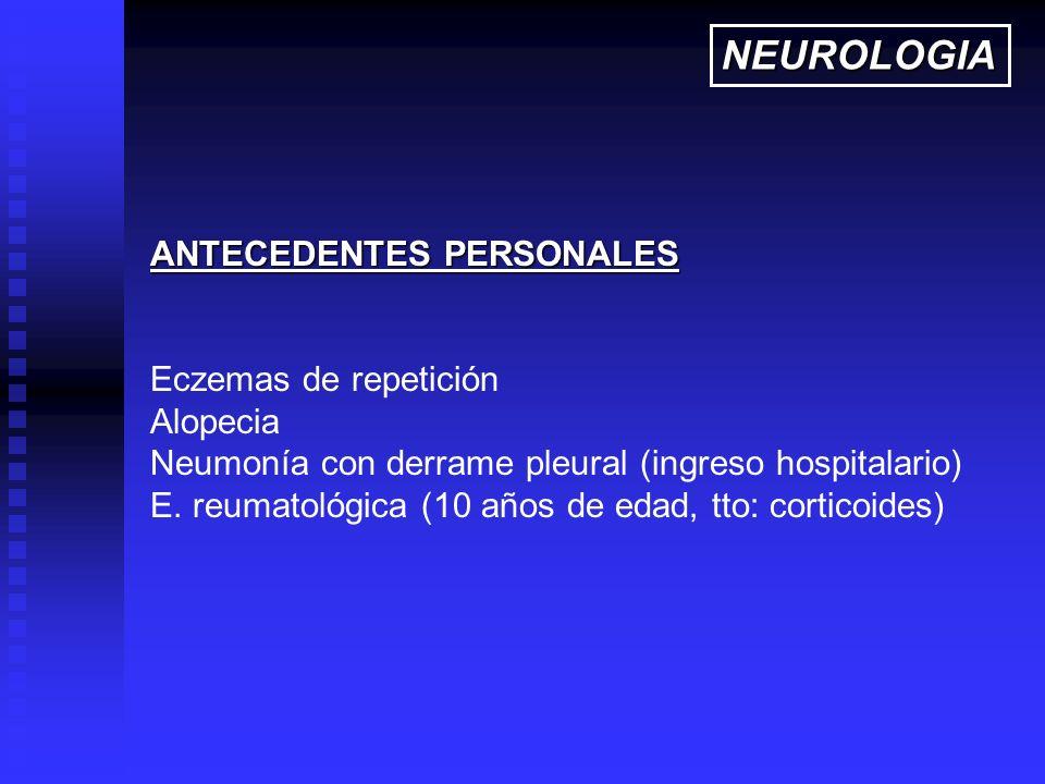 NEUROLOGIA ANTECEDENTES PERSONALES Eczemas de repetición Alopecia
