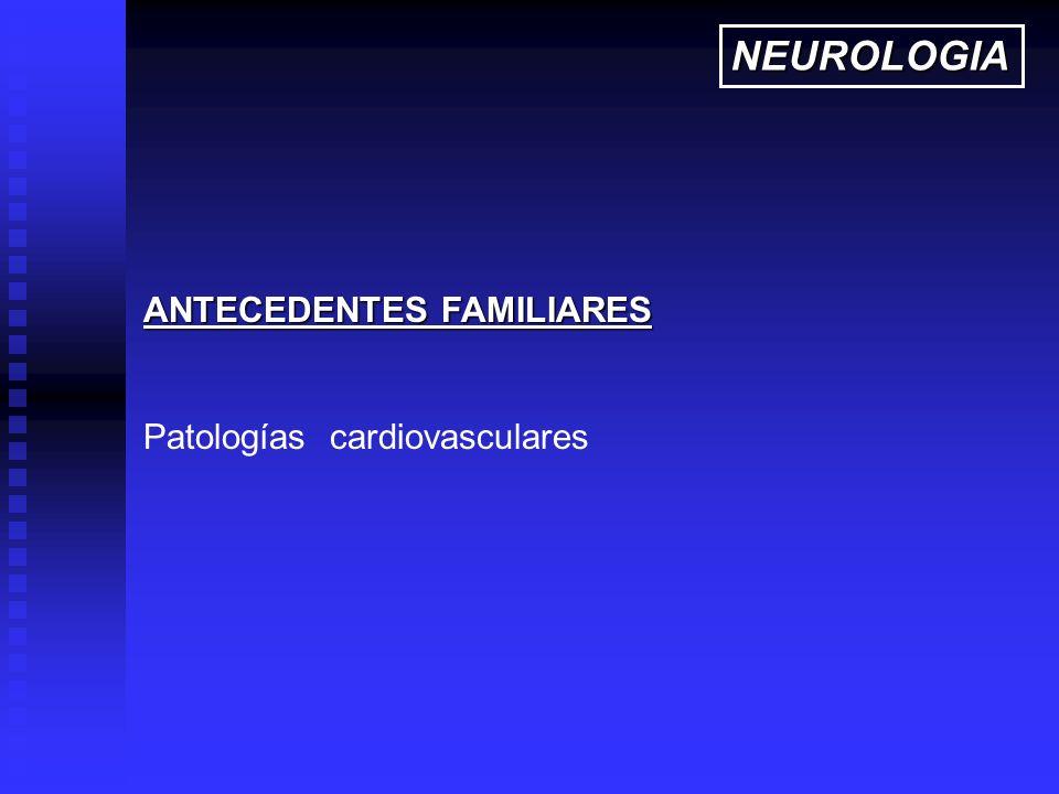 NEUROLOGIA ANTECEDENTES FAMILIARES Patologías cardiovasculares