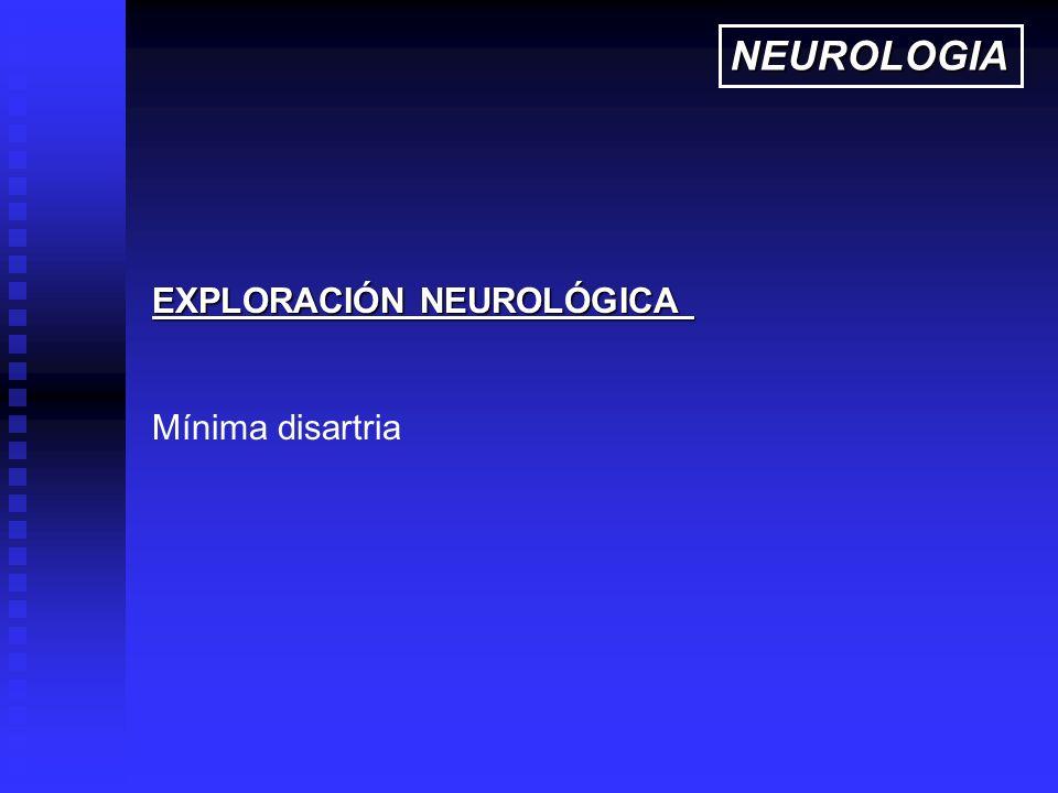 NEUROLOGIA EXPLORACIÓN NEUROLÓGICA Mínima disartria