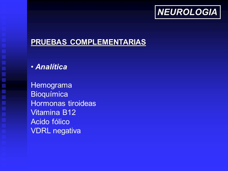 NEUROLOGIA PRUEBAS COMPLEMENTARIAS Analítica Hemograma Bioquímica