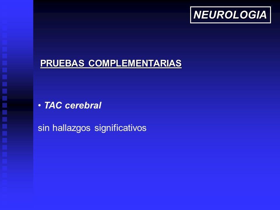 NEUROLOGIA PRUEBAS COMPLEMENTARIAS TAC cerebral