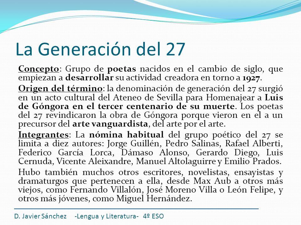 La Generación del 27 Concepto: Grupo de poetas nacidos en el cambio de siglo, que empiezan a desarrollar su actividad creadora en torno a 1927.