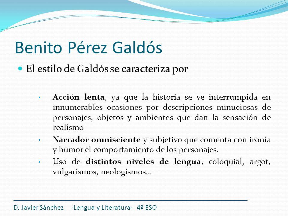 Benito Pérez Galdós El estilo de Galdós se caracteriza por