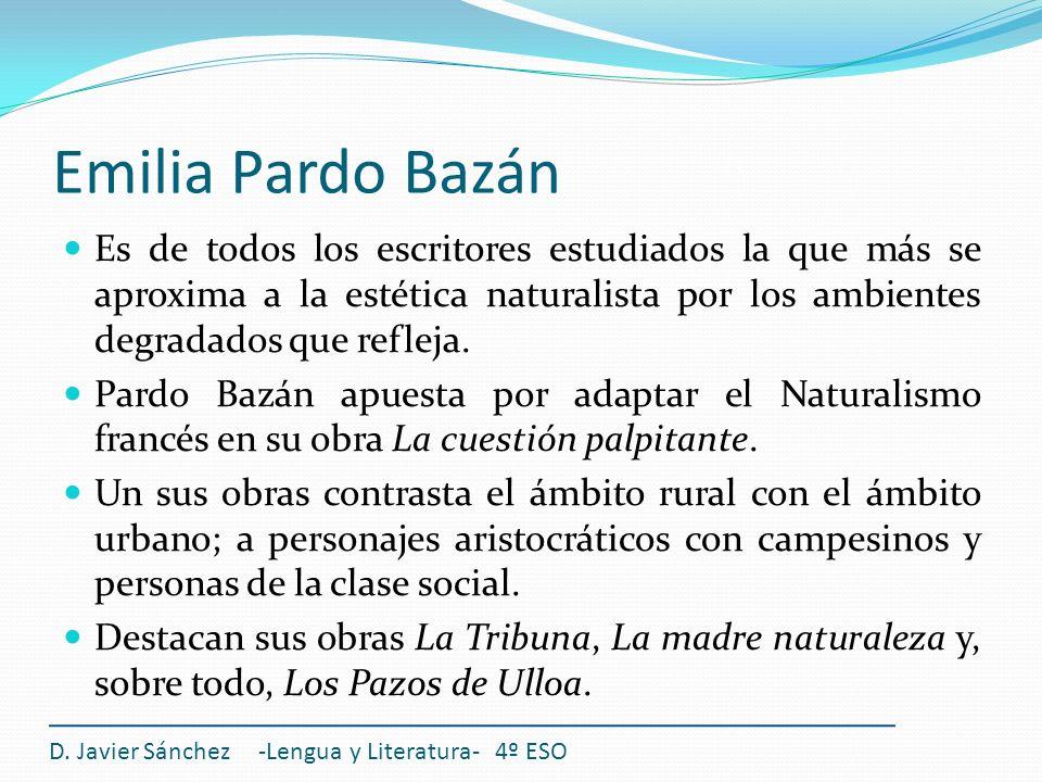 Emilia Pardo Bazán Es de todos los escritores estudiados la que más se aproxima a la estética naturalista por los ambientes degradados que refleja.