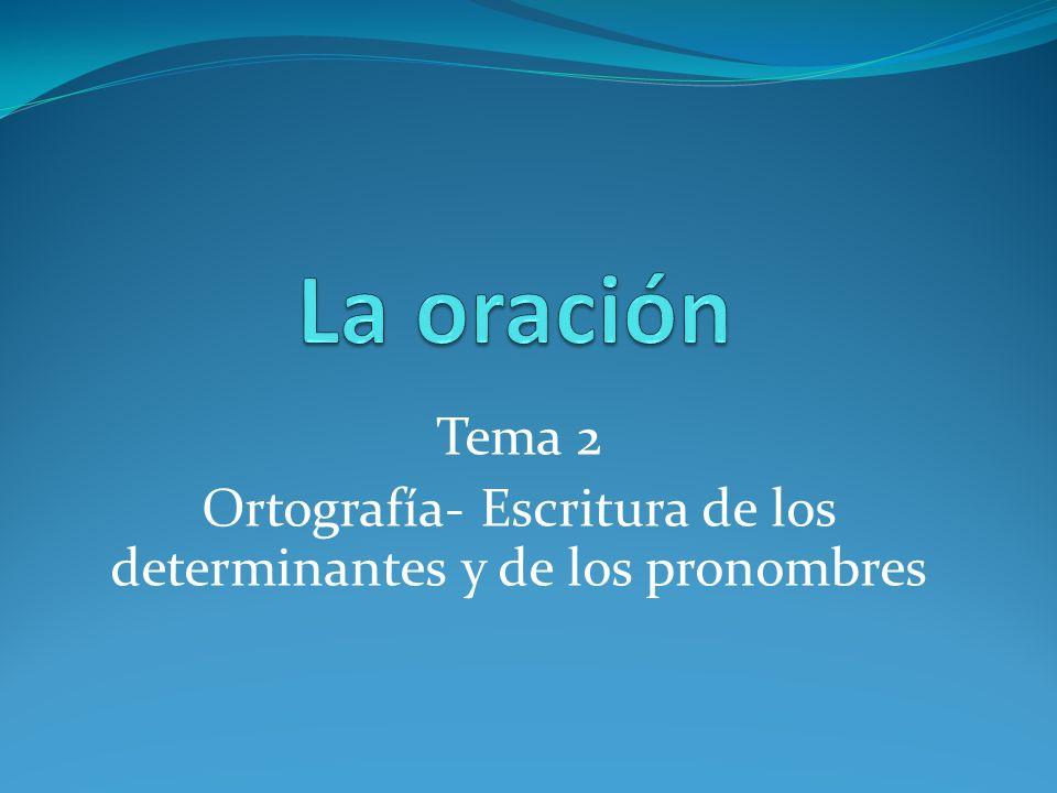 Tema 2 Ortografía- Escritura de los determinantes y de los pronombres