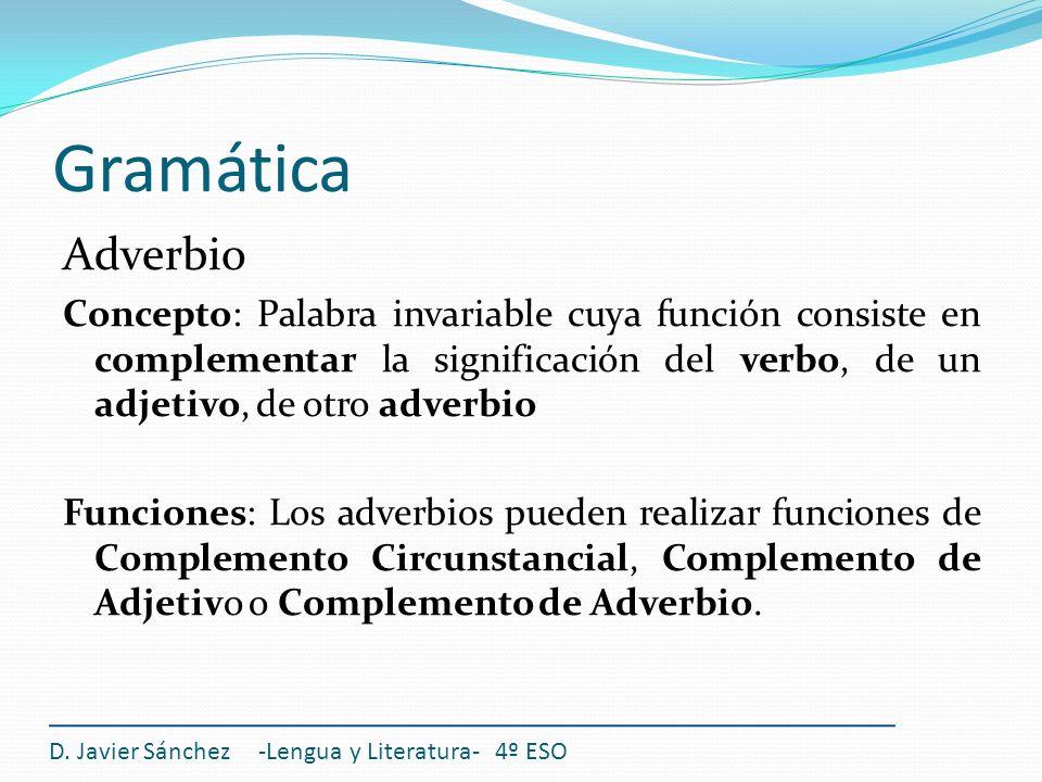 Gramática Adverbio. Concepto: Palabra invariable cuya función consiste en complementar la significación del verbo, de un adjetivo, de otro adverbio.