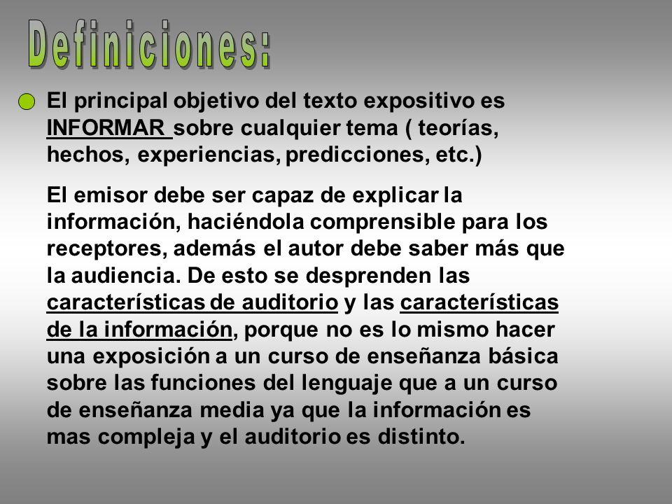 Definiciones: El principal objetivo del texto expositivo es INFORMAR sobre cualquier tema ( teorías, hechos, experiencias, predicciones, etc.)