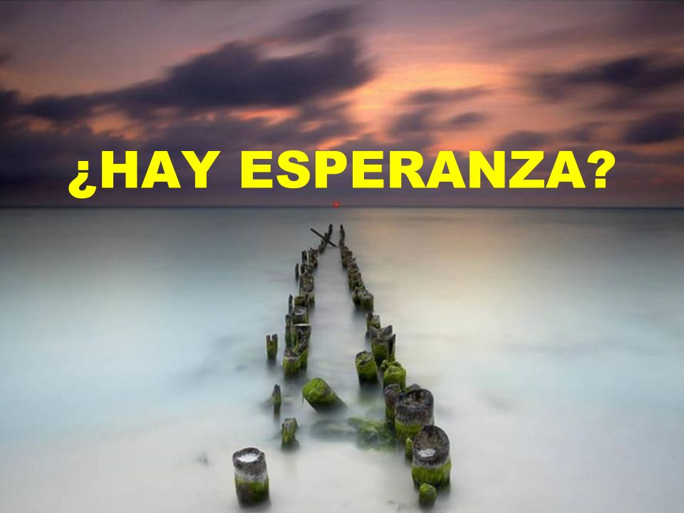 ¿HAY ESPERANZA